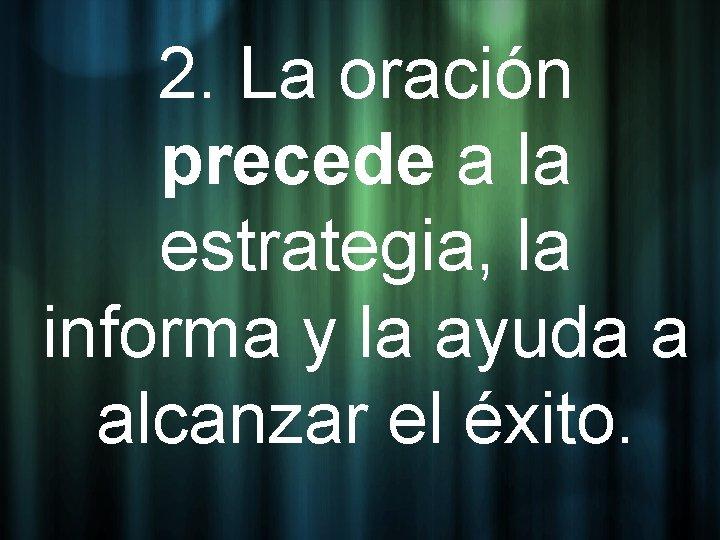 2. La oración precede a la estrategia, la informa y la ayuda a alcanzar