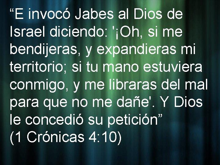 """""""E invocó Jabes al Dios de Israel diciendo: '¡Oh, si me bendijeras, y expandieras"""