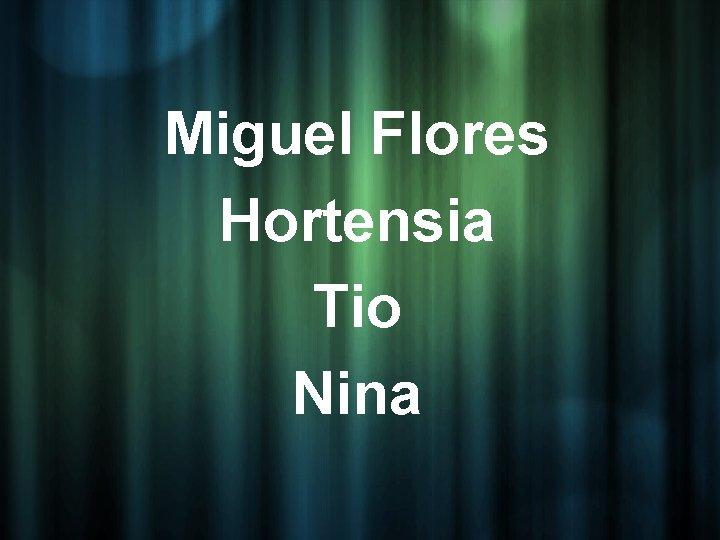 Miguel Flores Hortensia Tio Nina