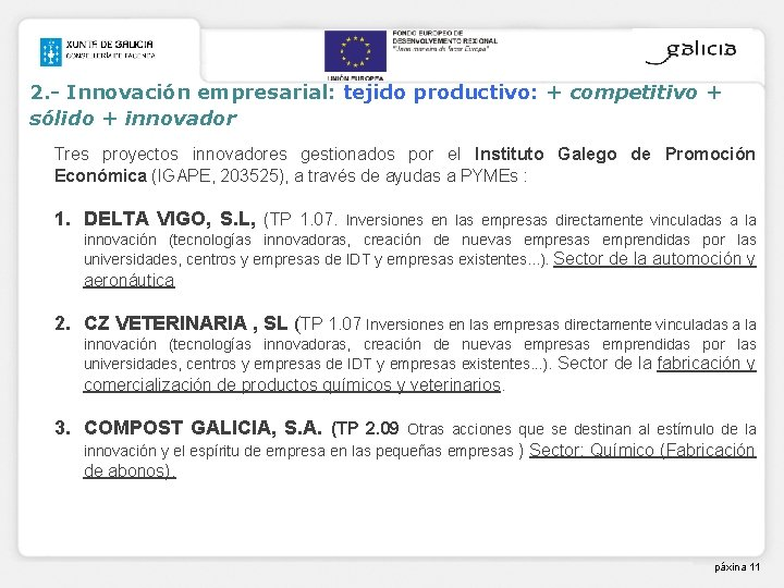 2. - Innovación empresarial: tejido productivo: + competitivo + sólido + innovador Tres proyectos