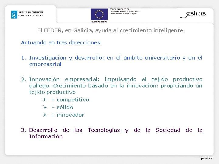El FEDER, en Galicia, ayuda al crecimiento inteligente: Actuando en tres direcciones: 1. Investigación
