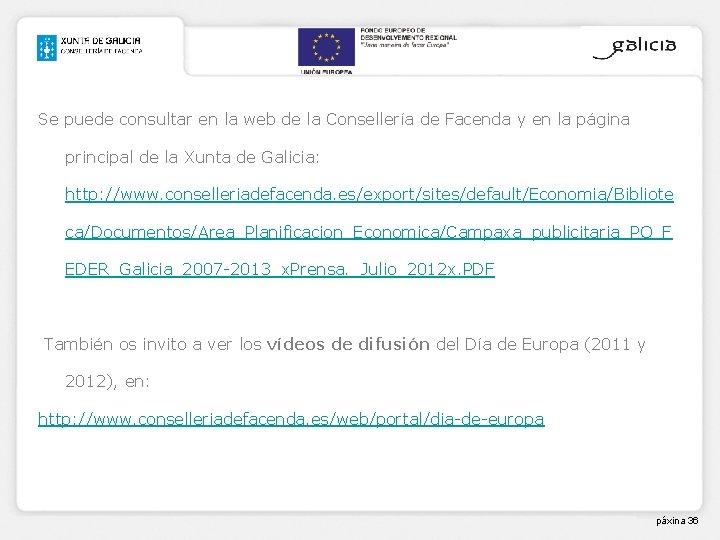 Se puede consultar en la web de la Consellería de Facenda y en la