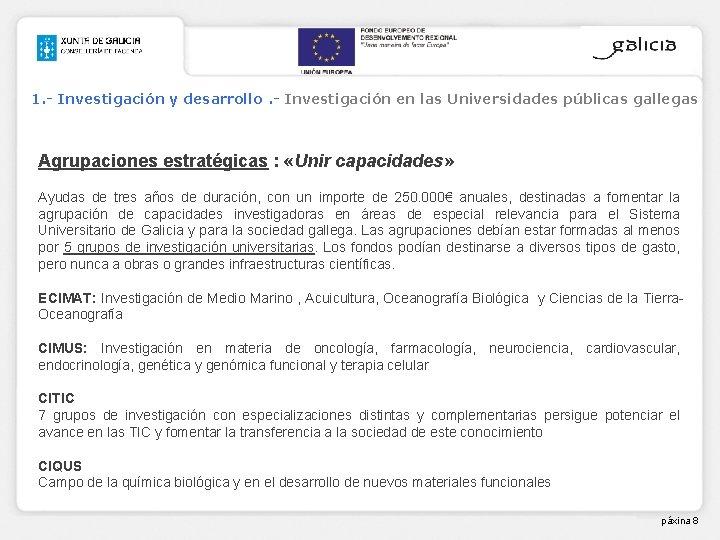 1. - Investigación y desarrollo. - Investigación en las Universidades públicas gallegas Agrupaciones estratégicas
