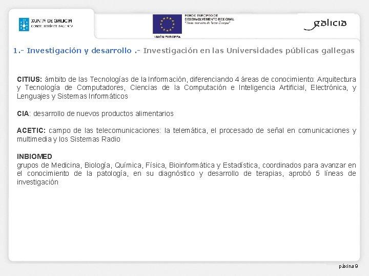 1. - Investigación y desarrollo. - Investigación en las Universidades públicas gallegas CITIUS: ámbito