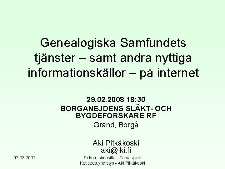 Genealogiska Samfundets tjänster – samt andra nyttiga informationskällor – på internet 29. 02. 2008