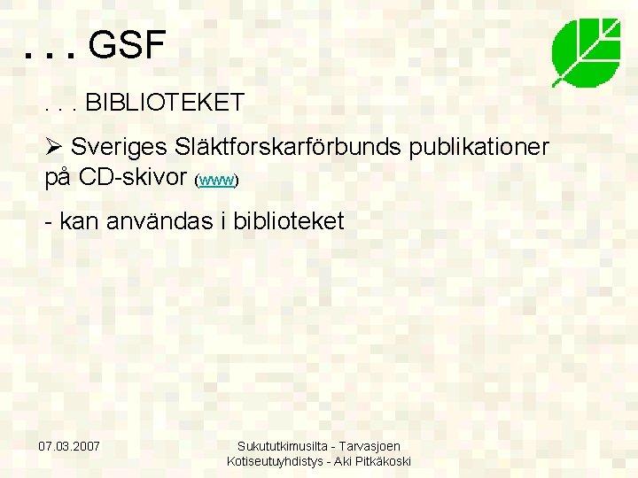. . . GSF. . . BIBLIOTEKET Ø Sveriges Släktforskarförbunds publikationer på CD-skivor (www)