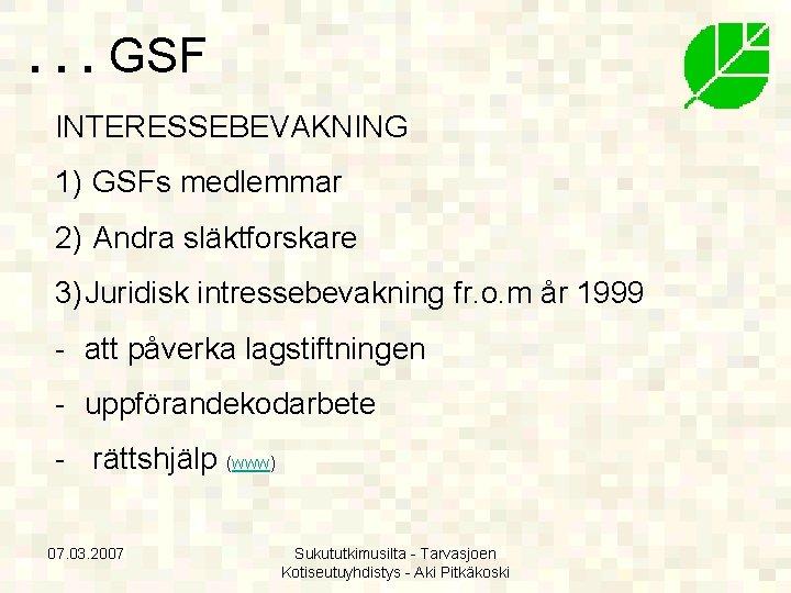 . . . GSF INTERESSEBEVAKNING 1) GSFs medlemmar 2) Andra släktforskare 3) Juridisk intressebevakning