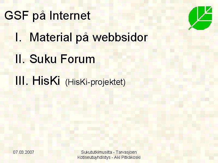 GSF på Internet I. Material på webbsidor II. Suku Forum III. His. Ki 07.