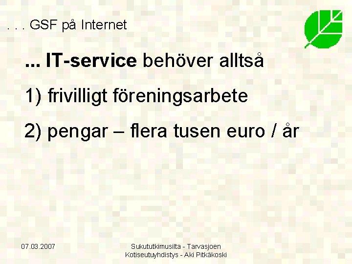 . . . GSF på Internet . . . IT-service behöver alltså 1) frivilligt