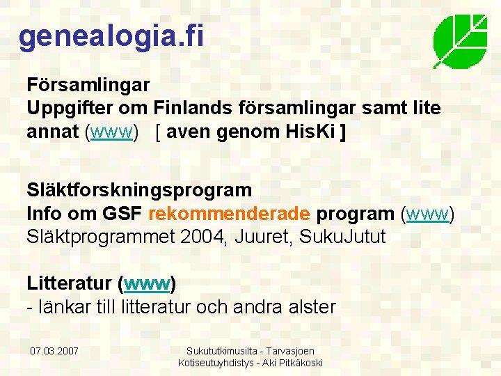 genealogia. fi Församlingar Uppgifter om Finlands församlingar samt lite annat (www) [ aven genom