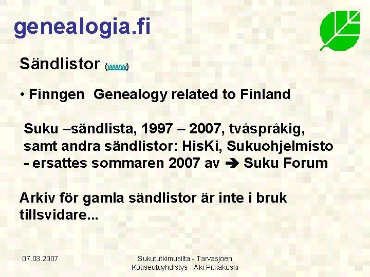 genealogia. fi Sändlistor (www) • Finngen Genealogy related to Finland Suku –sändlista, 1997 –