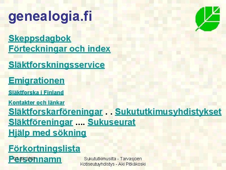 genealogia. fi Skeppsdagbok Förteckningar och index Släktforskningsservice Emigrationen Släktforska i Finland Kontakter och länkar