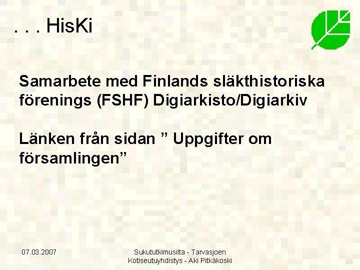 . . . His. Ki Samarbete med Finlands släkthistoriska förenings (FSHF) Digiarkisto/Digiarkiv Länken från
