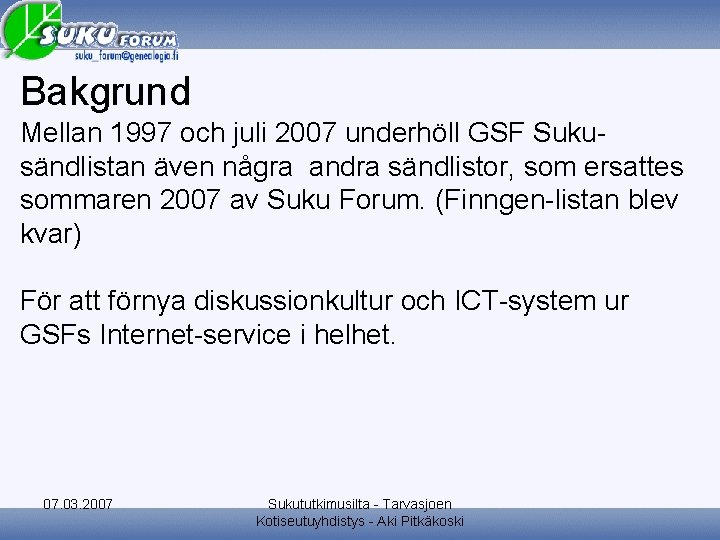 Bakgrund Mellan 1997 och juli 2007 underhöll GSF Sukusändlistan även några andra sändlistor, som