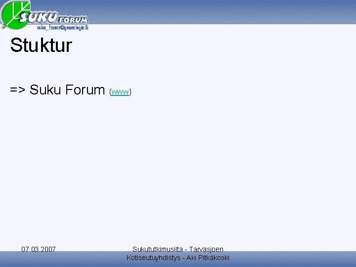 Stuktur => Suku Forum (www) 07. 03. 2007 Sukututkimusilta - Tarvasjoen Kotiseutuyhdistys - Aki
