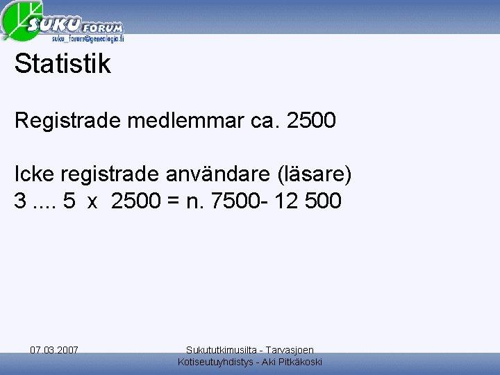 Statistik Registrade medlemmar ca. 2500 Icke registrade användare (läsare) 3. . 5 x 2500