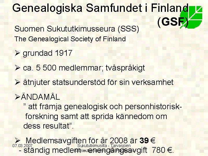 Genealogiska Samfundet i Finland (GSF) Suomen Sukututkimusseura (SSS) The Genealogical Society of Finland Ø