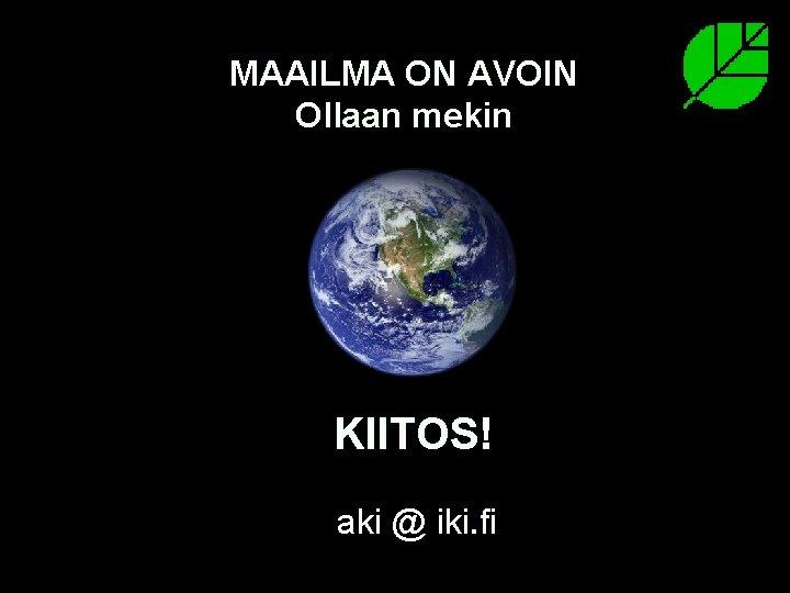 MAAILMA ON AVOIN Ollaan mekin KIITOS! aki @ iki. fi 07. 03. 2007 Sukututkimusilta