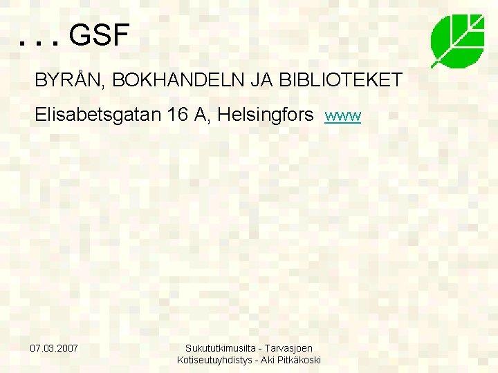 . . . GSF BYRÅN, BOKHANDELN JA BIBLIOTEKET Elisabetsgatan 16 A, Helsingfors www 07.