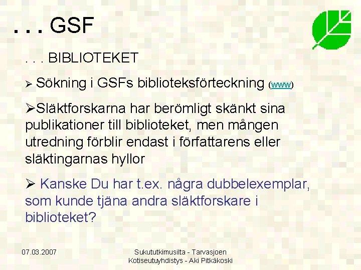 . . . GSF. . . BIBLIOTEKET Ø Sökning i GSFs biblioteksförteckning (www) ØSläktforskarna