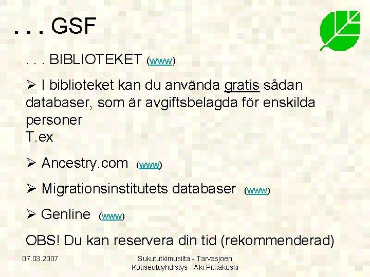 . . . GSF. . . BIBLIOTEKET (www) Ø I biblioteket kan du använda