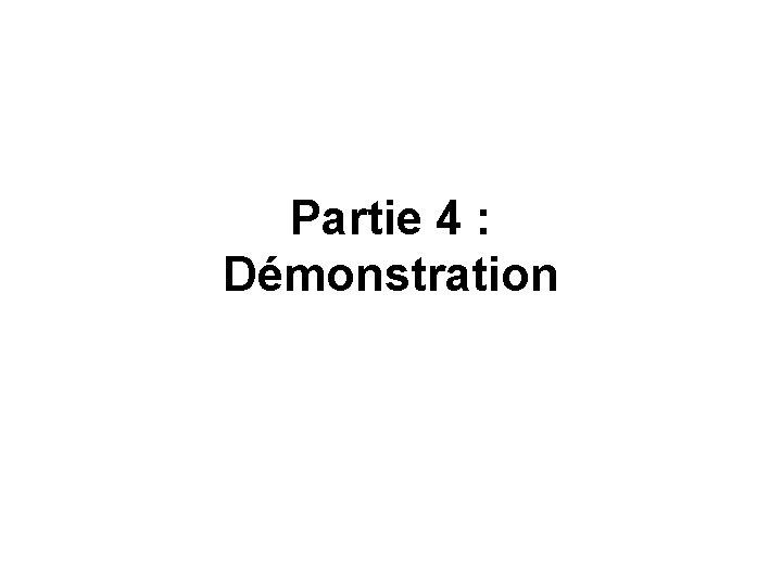 Partie 4 : Démonstration