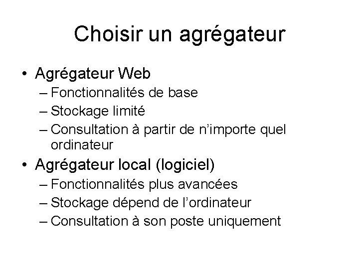 Choisir un agrégateur • Agrégateur Web – Fonctionnalités de base – Stockage limité –