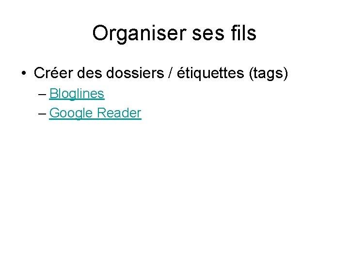 Organiser ses fils • Créer des dossiers / étiquettes (tags) – Bloglines – Google