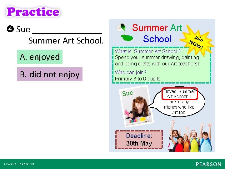 Sue ________ Summer Art School Join NO W! A. enjoyed What is 'Summer