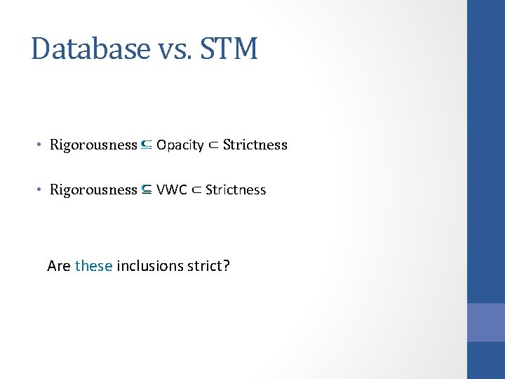 Database vs. STM • Rigorousness ⊆ ⊆ Opacity ⊂ Strictness • Rigorousness ⊆ VWC