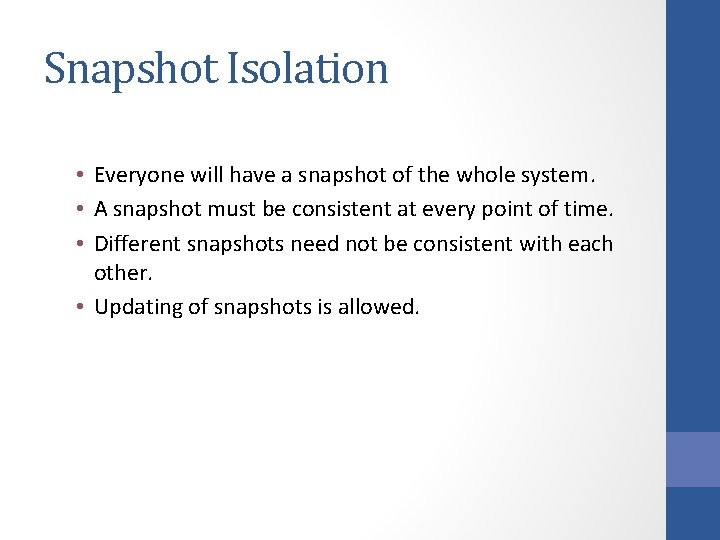 Snapshot Isolation • Everyone will have a snapshot of the whole system. • A