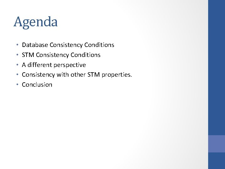 Agenda • • • Database Consistency Conditions STM Consistency Conditions A different perspective Consistency