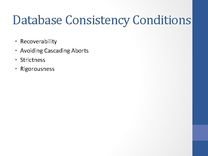 Database Consistency Conditions • • Recoverability Avoiding Cascading Aborts Strictness Rigorousness