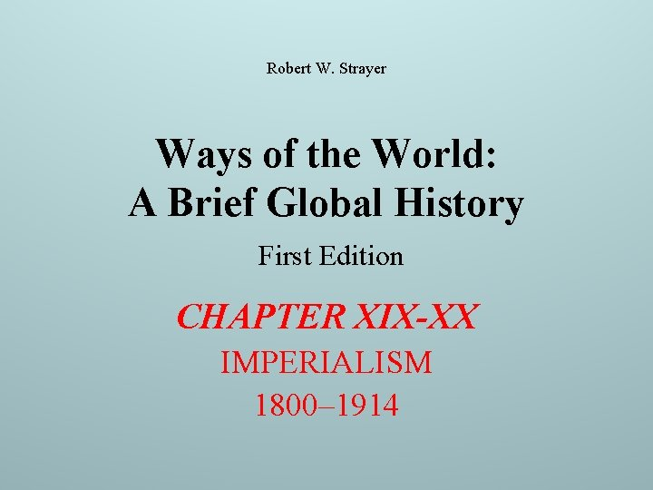 Robert W. Strayer Ways of the World: A Brief Global History First Edition CHAPTER