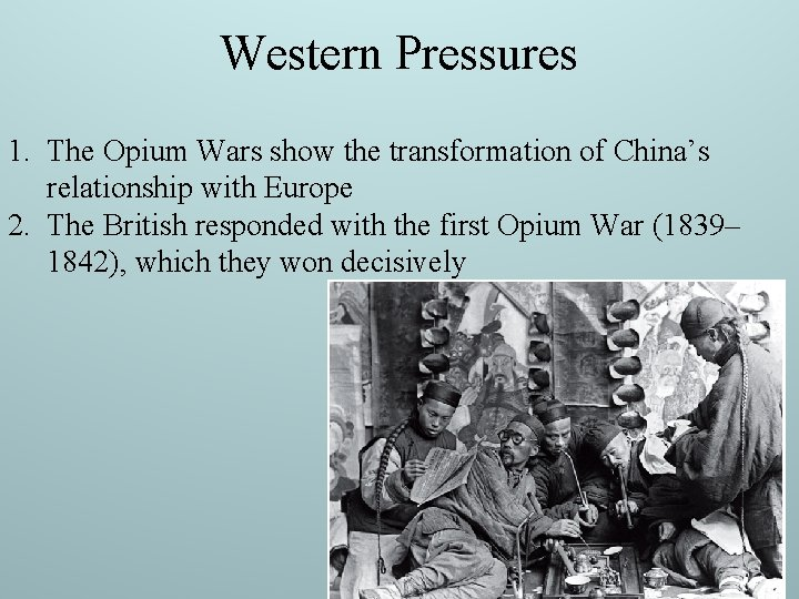 Western Pressures 1. The Opium Wars show the transformation of China's relationship with Europe