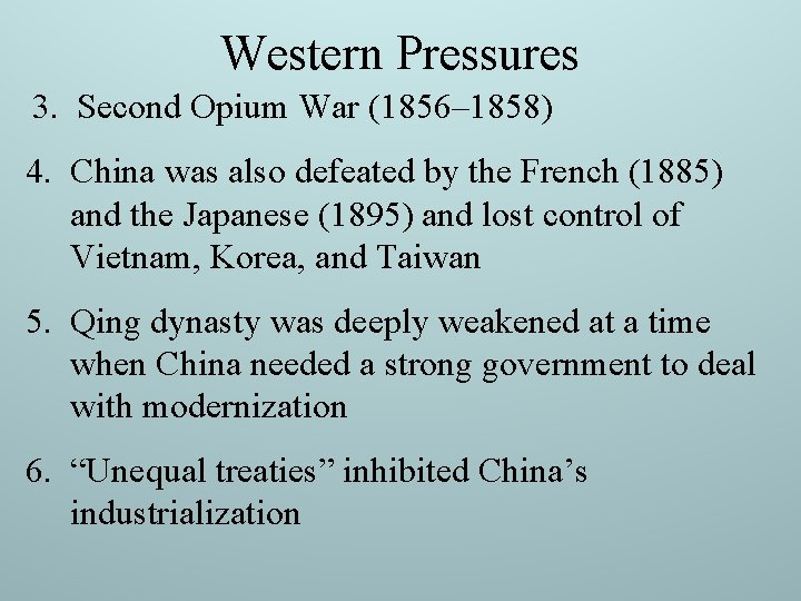 Western Pressures 3. Second Opium War (1856– 1858) 4. China was also defeated by