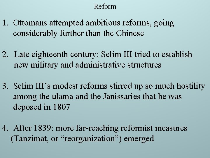 Reform 1. Ottomans attempted ambitious reforms, going considerably further than the Chinese 2. Late