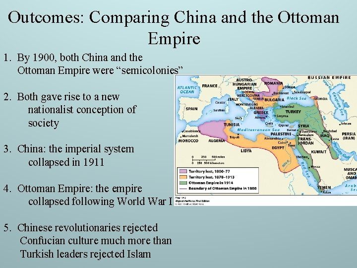 Outcomes: Comparing China and the Ottoman Empire 1. By 1900, both China and the