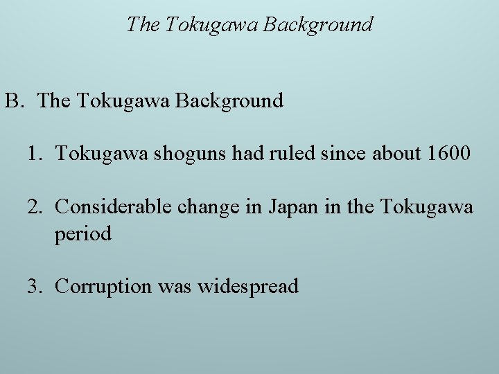 The Tokugawa Background B. The Tokugawa Background 1. Tokugawa shoguns had ruled since about