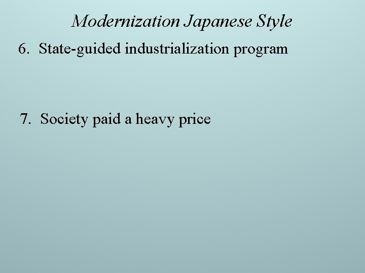 Modernization Japanese Style 6. State-guided industrialization program 7. Society paid a heavy price