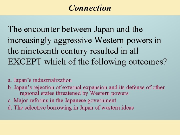 Connection The encounter between Japan and the increasingly aggressive Western powers in the nineteenth