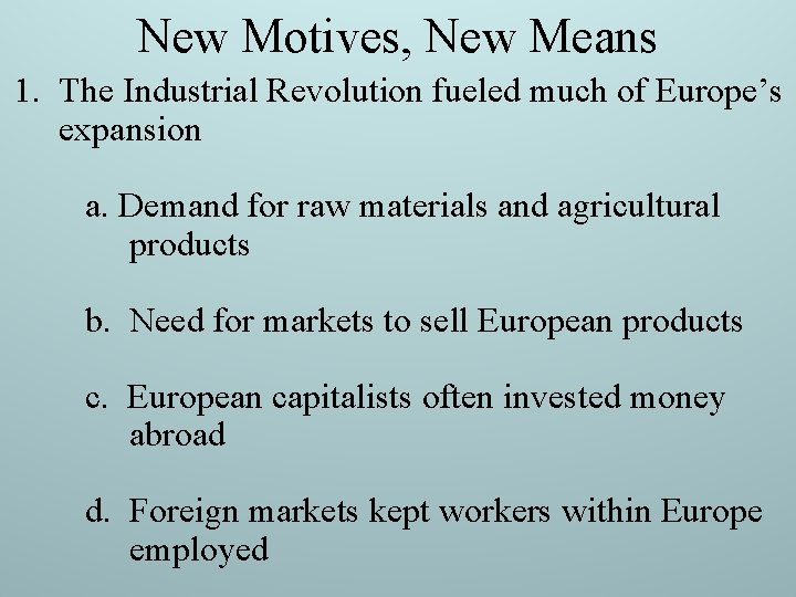 New Motives, New Means 1. The Industrial Revolution fueled much of Europe's expansion a.
