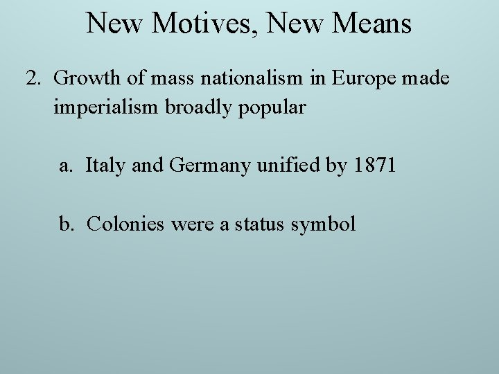New Motives, New Means 2. Growth of mass nationalism in Europe made imperialism broadly