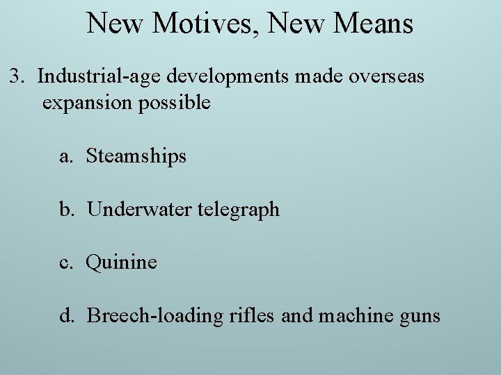 New Motives, New Means 3. Industrial-age developments made overseas expansion possible a. Steamships b.