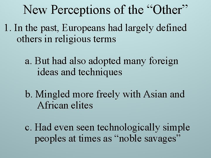 """New Perceptions of the """"Other"""" 1. In the past, Europeans had largely defined others"""