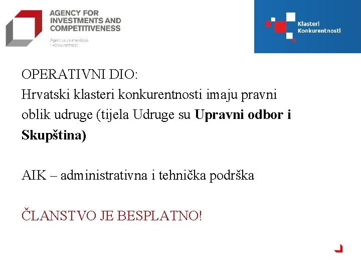 OPERATIVNI DIO: Hrvatski klasteri konkurentnosti imaju pravni oblik udruge (tijela Udruge su Upravni odbor