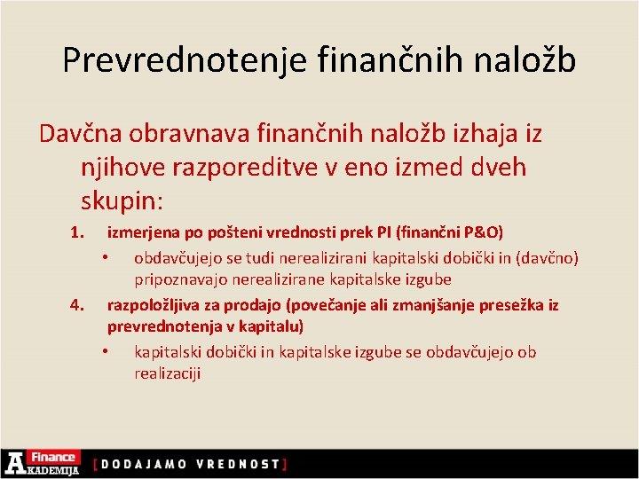 Prevrednotenje finančnih naložb Davčna obravnava finančnih naložb izhaja iz njihove razporeditve v eno izmed