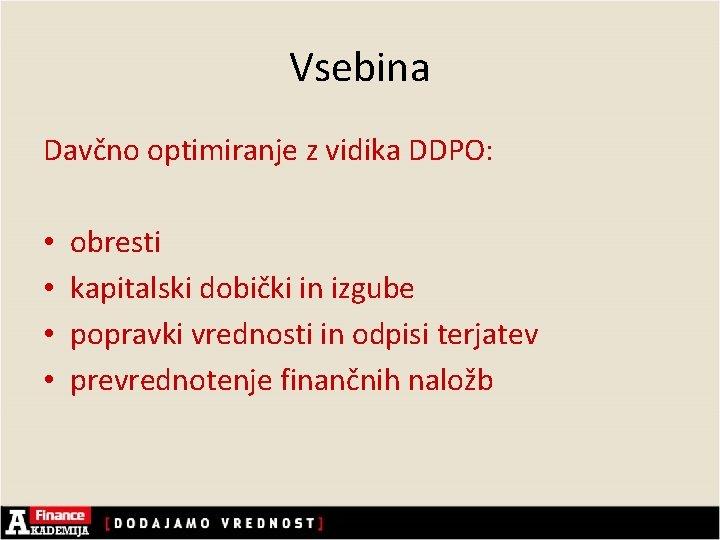 Vsebina Davčno optimiranje z vidika DDPO: • • obresti kapitalski dobički in izgube popravki