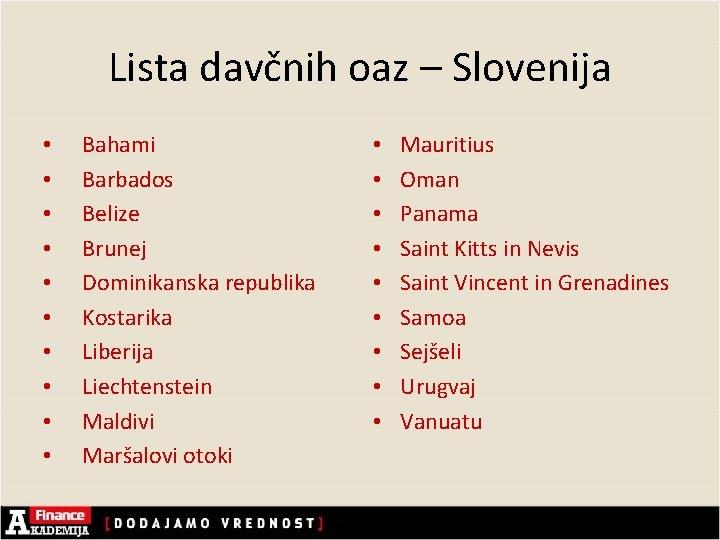 Lista davčnih oaz – Slovenija • • • Bahami Barbados Belize Brunej Dominikanska republika