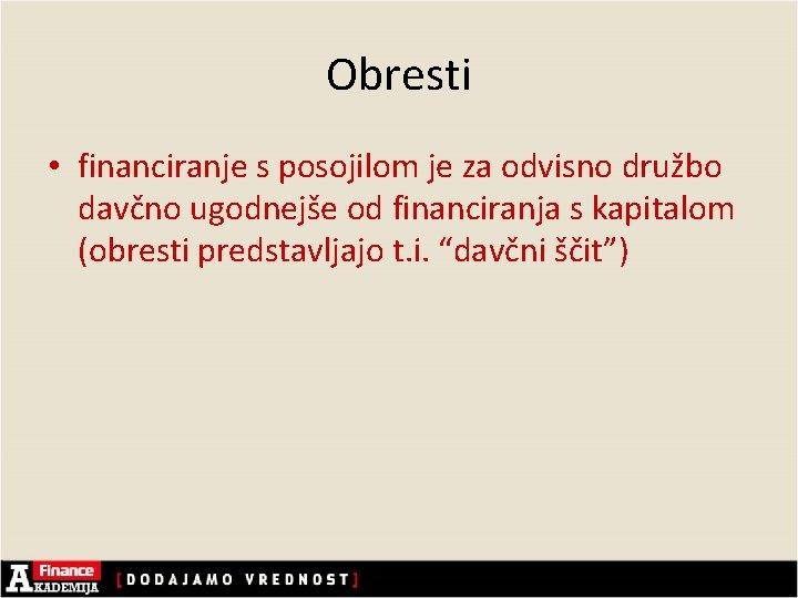 Obresti • financiranje s posojilom je za odvisno družbo davčno ugodnejše od financiranja s